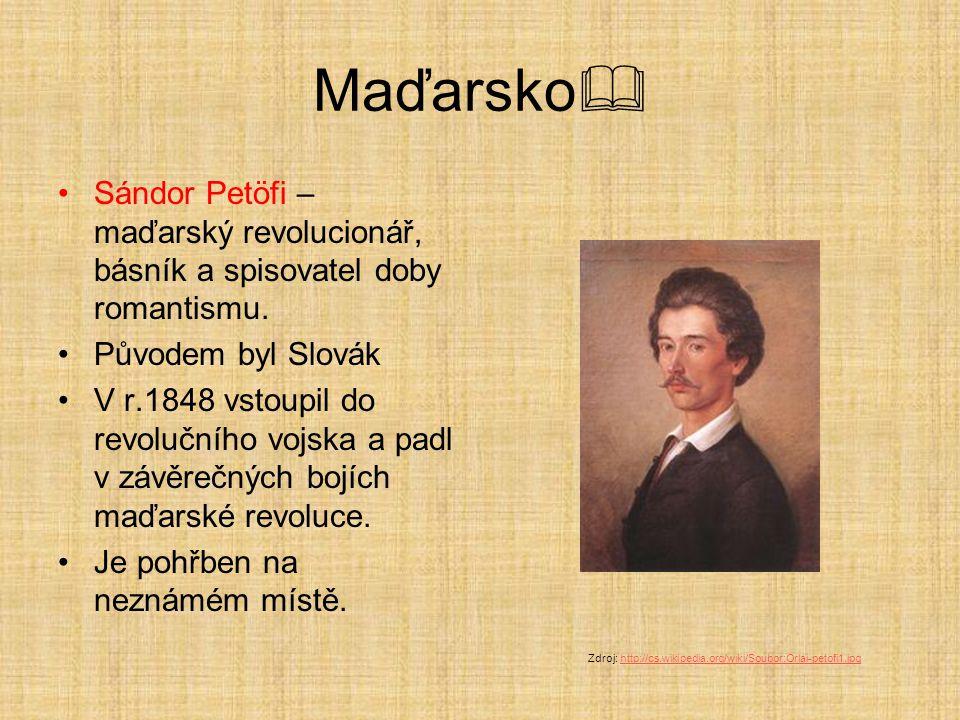 Maďarsko  Sándor Petöfi – maďarský revolucionář, básník a spisovatel doby romantismu. Původem byl Slovák V r.1848 vstoupil do revolučního vojska a pa