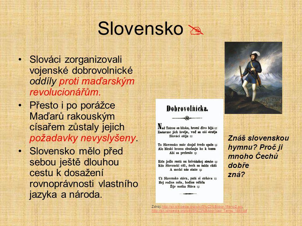 Slovensko  Slováci zorganizovali vojenské dobrovolnické oddíly proti maďarským revolucionářům. Přesto i po porážce Maďarů rakouským císařem zůstaly j