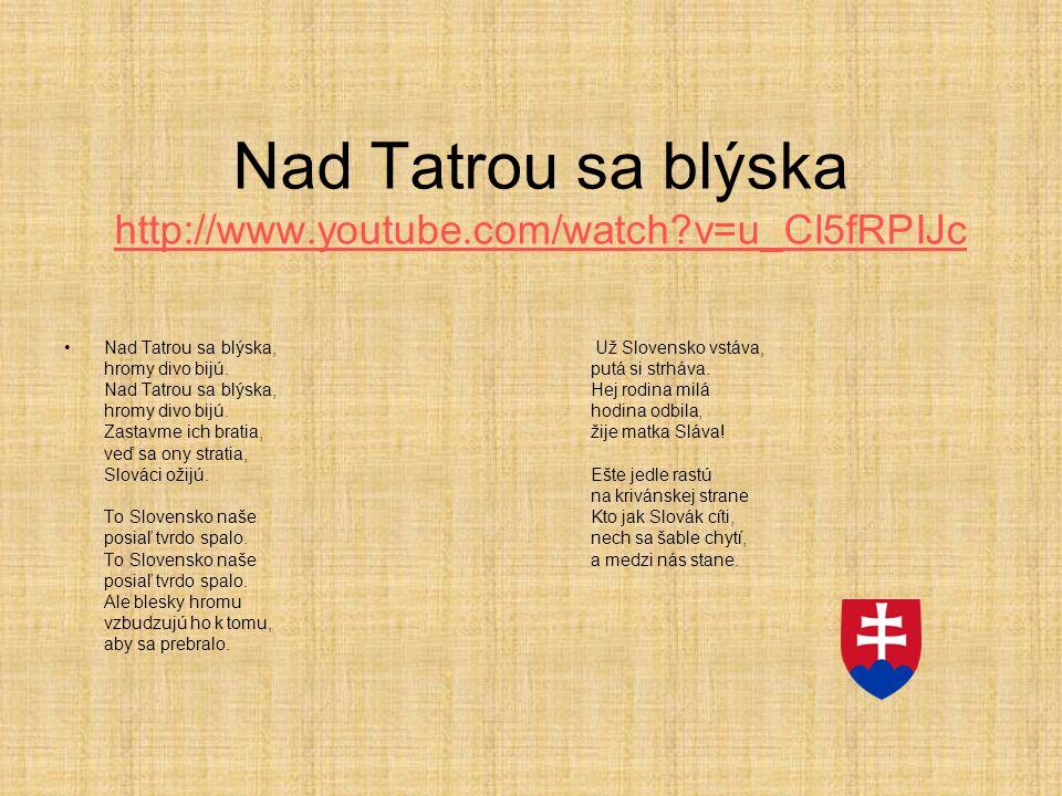 Nad Tatrou sa blýska http://www.youtube.com/watch?v=u_Cl5fRPIJc http://www.youtube.com/watch?v=u_Cl5fRPIJc Nad Tatrou sa blýska, hromy divo bijú. Nad