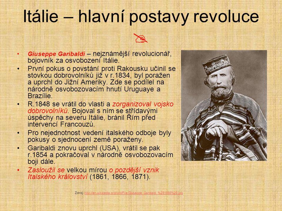 Itálie – hlavní postavy revoluce  Giuseppe Garibaldi – nejznámější revolucionář, bojovník za osvobození Itálie. První pokus o povstání proti Rakousku