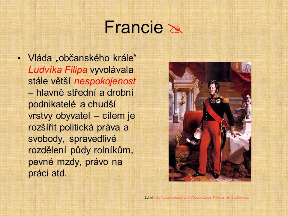 """Francie  Vláda """"občanského krále"""" Ludvíka Filipa vyvolávala stále větší nespokojenost – hlavně střední a drobní podnikatelé a chudší vrstvy obyvatel"""