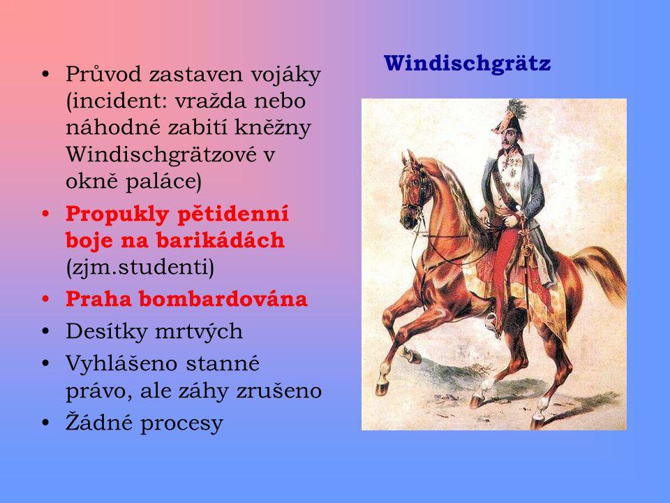 Windischgrätz Průvod zastaven vojáky (incident: vražda nebo náhodné zabití kněžny Windischgrätzové v okně paláce) Propukly pětidenní boje na barikádác