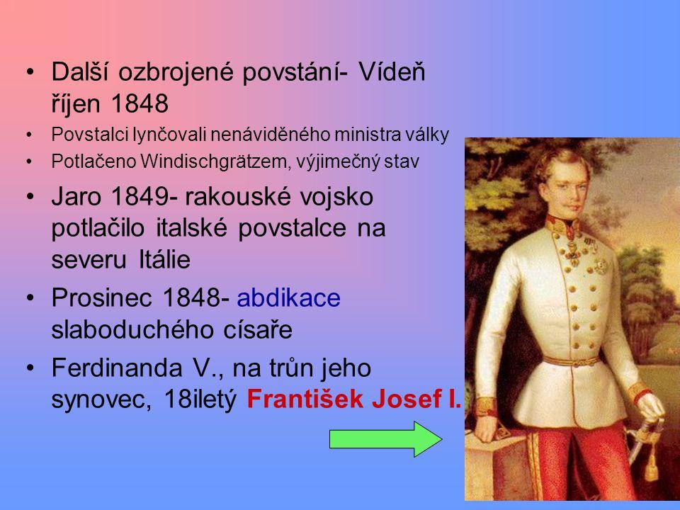 Další ozbrojené povstání- Vídeň říjen 1848 Povstalci lynčovali nenáviděného ministra války Potlačeno Windischgrätzem, výjimečný stav Jaro 1849- rakous