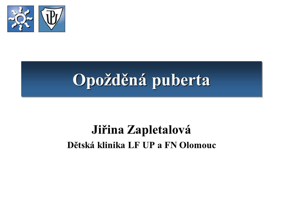 Opožděná puberta Jiřina Zapletalová Dětská klinika LF UP a FN Olomouc
