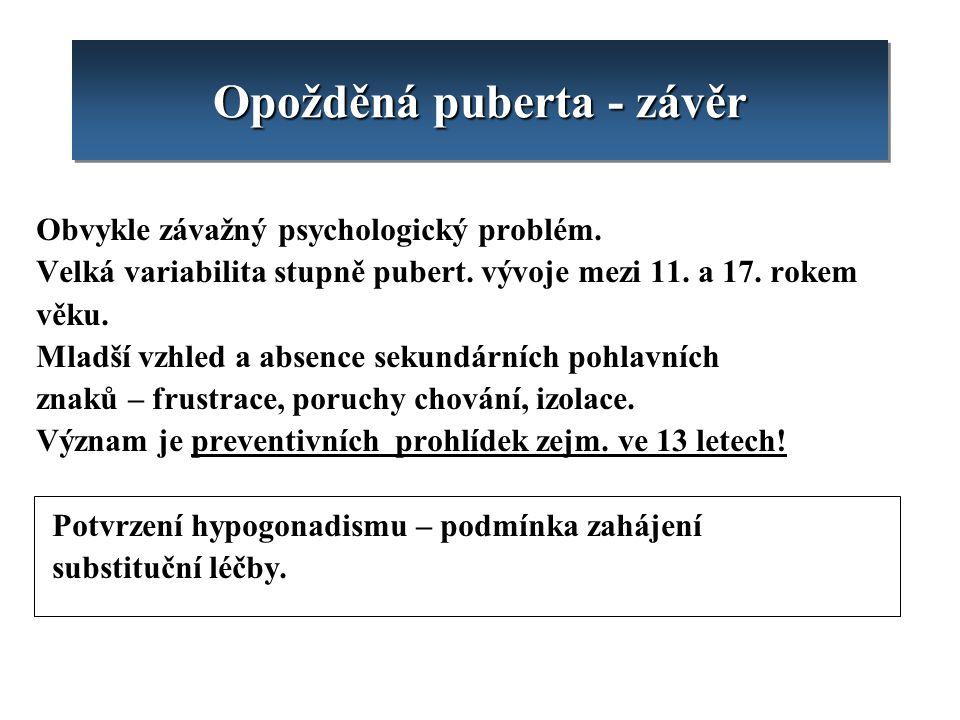 Obvykle závažný psychologický problém. Velká variabilita stupně pubert. vývoje mezi 11. a 17. rokem věku. Mladší vzhled a absence sekundárních pohlavn