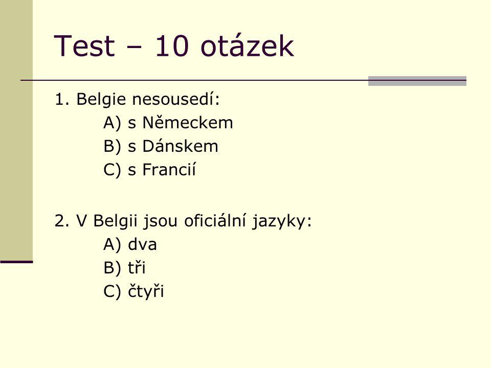 Test – 10 otázek 1. Belgie nesousedí: A) s Německem B) s Dánskem C) s Francií 2.