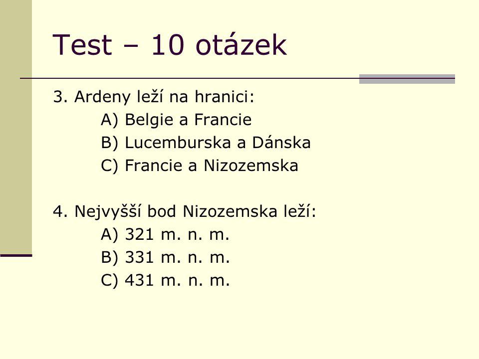 Test – 10 otázek 5.Největším evropským přístavem je: A) Rotterdam B) Amsterodam C) Haarlem 6.