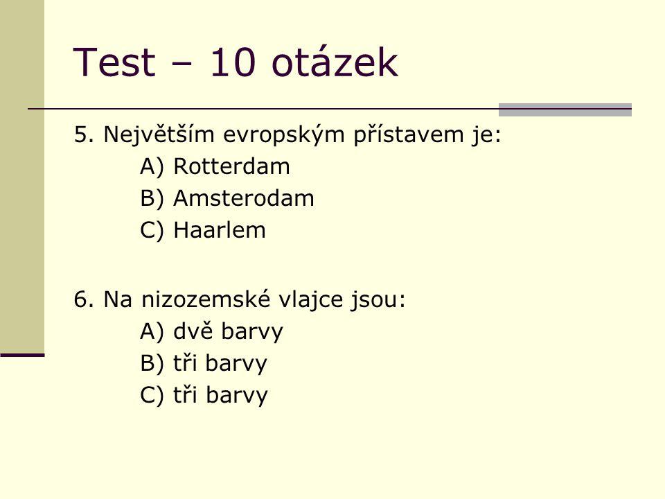Test – 10 otázek 5. Největším evropským přístavem je: A) Rotterdam B) Amsterodam C) Haarlem 6.