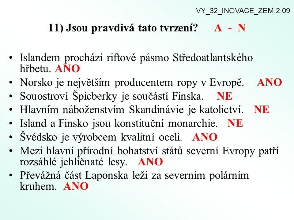 11) Jsou pravdivá tato tvrzení? A - N Islandem prochází riftové pásmo Středoatlantského hřbetu. ANO Norsko je největším producentem ropy v Evropě. ANO