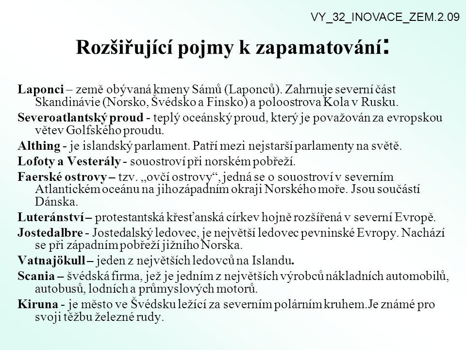 Rozšiřující pojmy k zapamatování : Laponci – země obývaná kmeny Sámů (Laponců). Zahrnuje severní část Skandinávie (Norsko, Švédsko a Finsko) a poloost