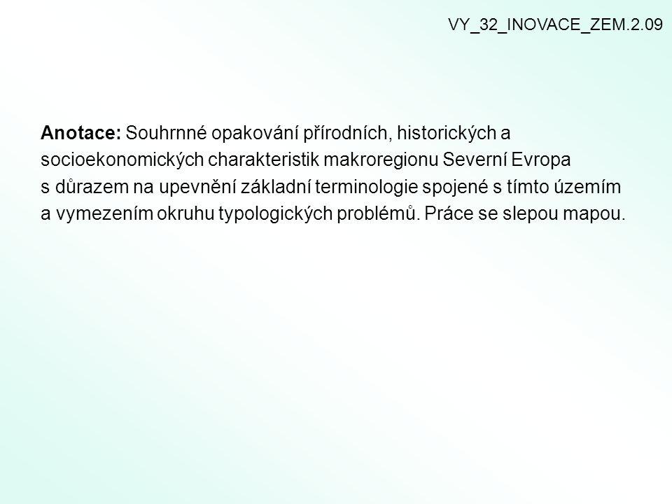 Anotace: Souhrnné opakování přírodních, historických a socioekonomických charakteristik makroregionu Severní Evropa s důrazem na upevnění základní ter