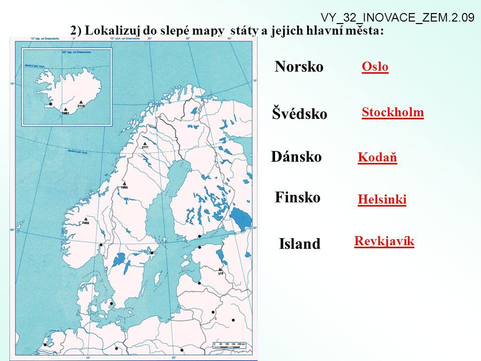 2) Lokalizuj do slepé mapy státy a jejich hlavní města: Norsko Švédsko Dánsko Finsko Island Oslo Stockholm Kodaň Helsinki Reykjavík VY_32_INOVACE_ZEM.