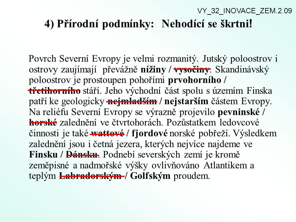 4) Přírodní podmínky: Nehodící se škrtni ! Povrch Severní Evropy je velmi rozmanitý. Jutský poloostrov i ostrovy zaujímají převážně nížiny / vysočiny.
