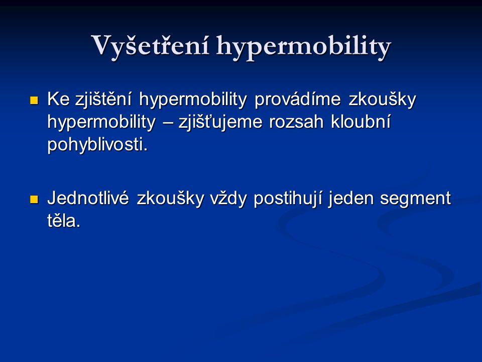 Vyšetření hypermobility Ke zjištění hypermobility provádíme zkoušky hypermobility – zjišťujeme rozsah kloubní pohyblivosti.
