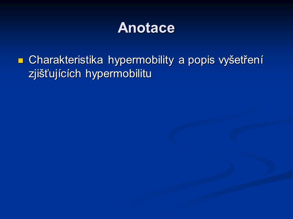 Anotace Charakteristika hypermobility a popis vyšetření zjišťujících hypermobilitu Charakteristika hypermobility a popis vyšetření zjišťujících hypermobilitu
