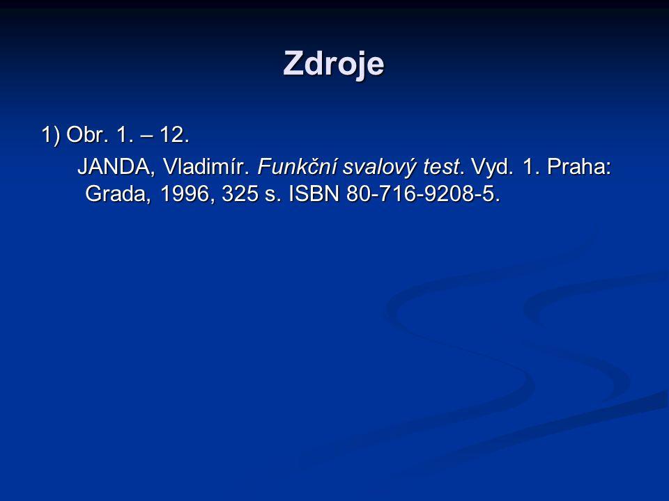 Zdroje 1) Obr.1. – 12. JANDA, Vladimír. Funkční svalový test.