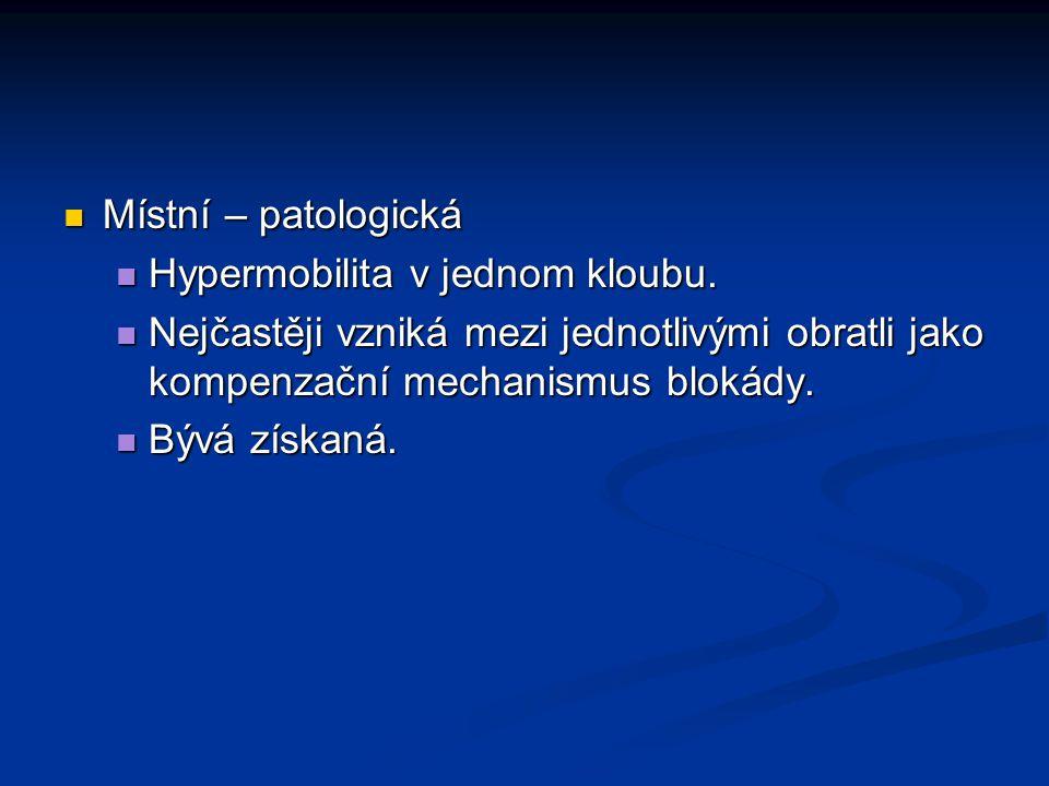 Místní – patologická Místní – patologická Hypermobilita v jednom kloubu.