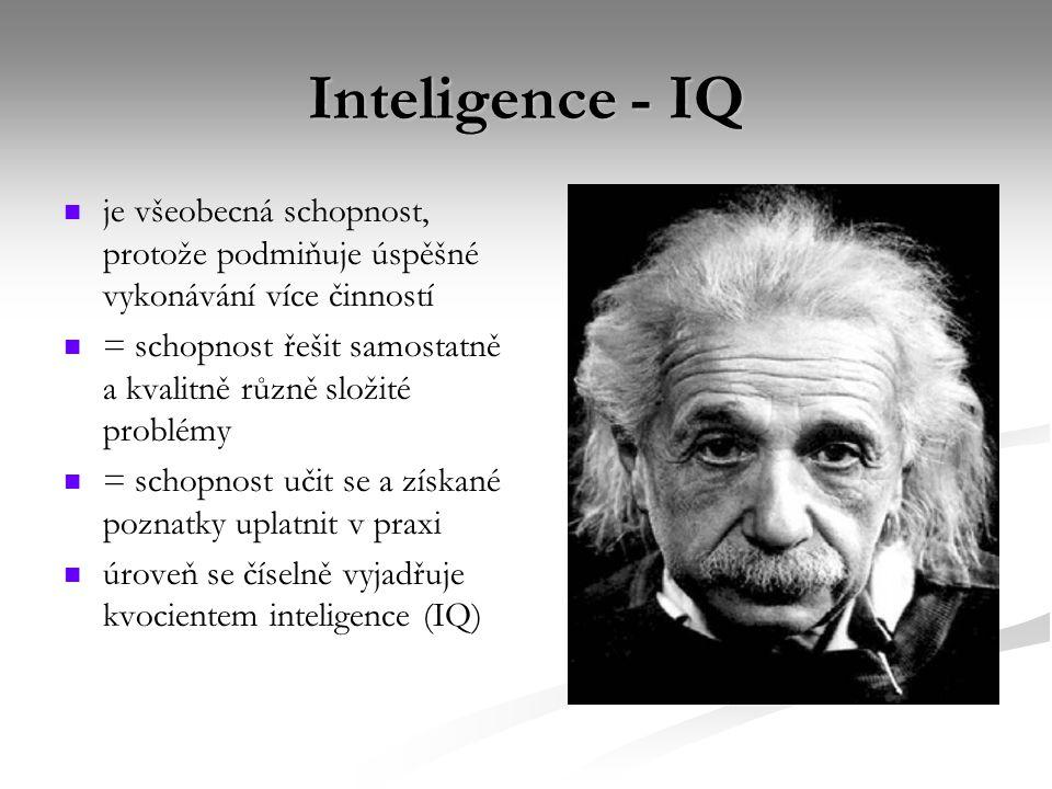 Inteligence - IQ je všeobecná schopnost, protože podmiňuje úspěšné vykonávání více činností = schopnost řešit samostatně a kvalitně různě složité prob