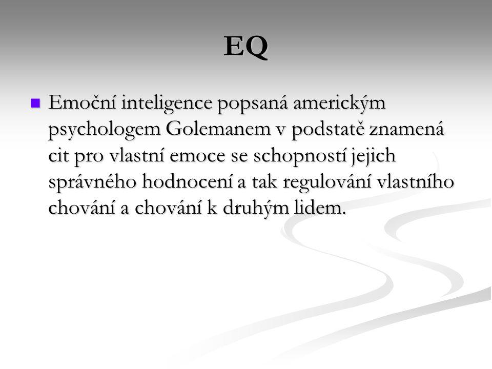 EQ Emoční inteligence popsaná americkým psychologem Golemanem v podstatě znamená cit pro vlastní emoce se schopností jejich správného hodnocení a tak