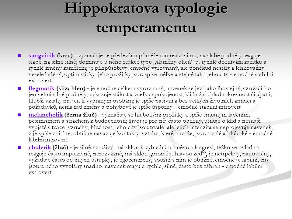 Hippokratova typologie temperamentu sangvinik (krev) - sangvinik (krev) - vyznačuje se především přiměřenou reaktivitou; na slabé podněty reaguje slab