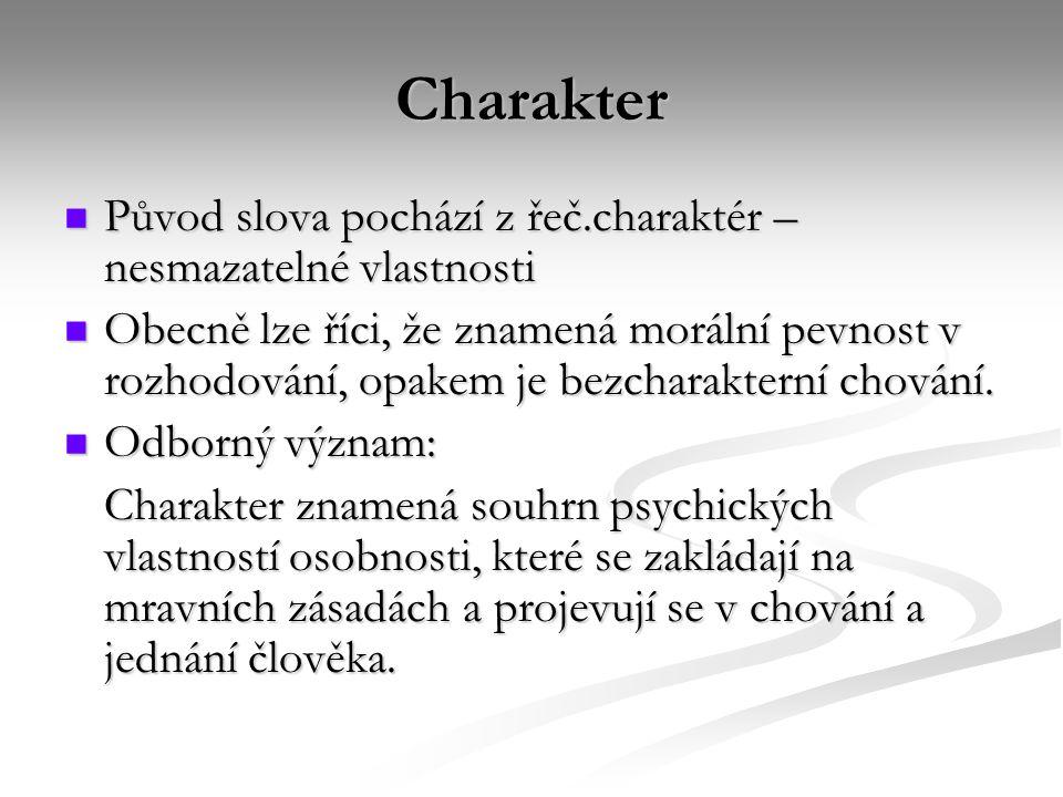 Charakter Původ slova pochází z řeč.charaktér – nesmazatelné vlastnosti Původ slova pochází z řeč.charaktér – nesmazatelné vlastnosti Obecně lze říci,