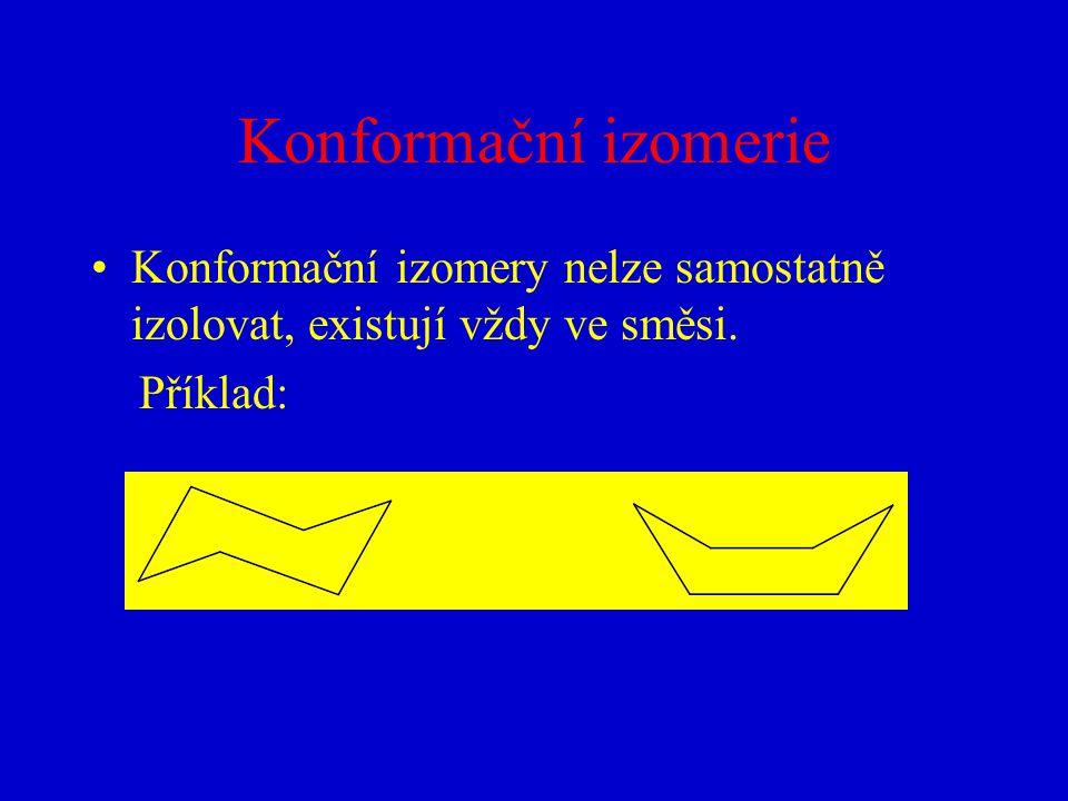 Konformační izomerie Konformační izomery nelze samostatně izolovat, existují vždy ve směsi. Příklad: