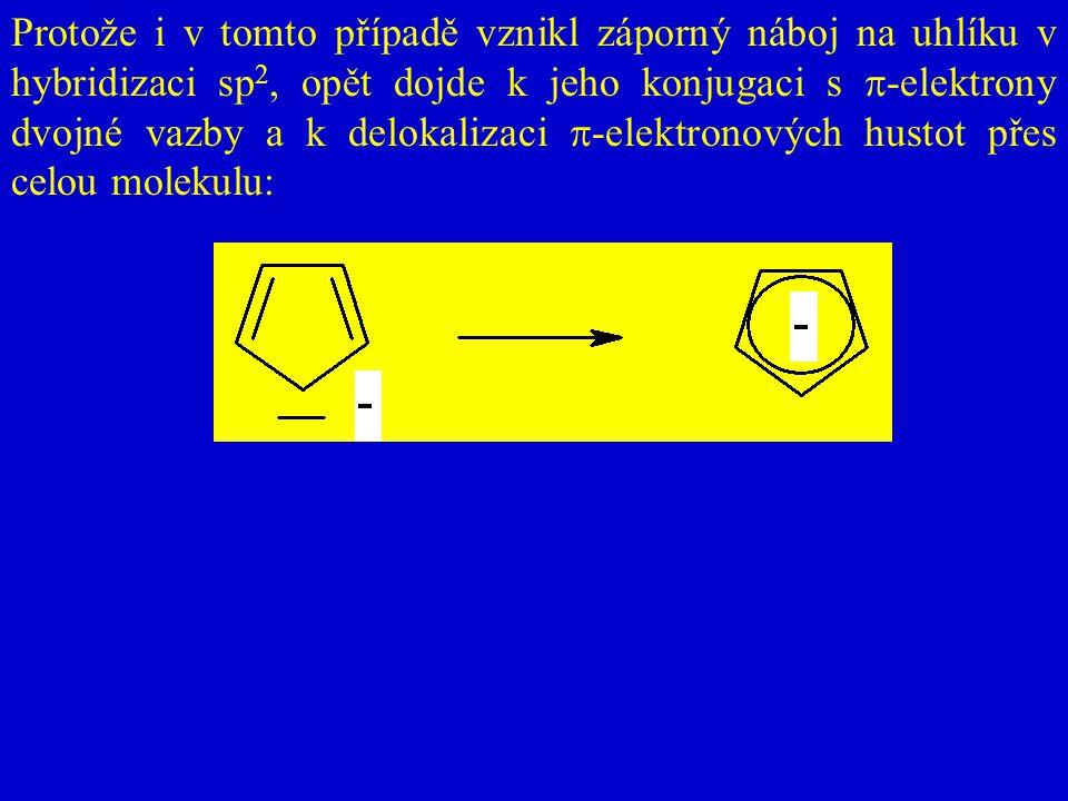 Protože i v tomto případě vznikl záporný náboj na uhlíku v hybridizaci sp 2, opět dojde k jeho konjugaci s  -elektrony dvojné vazby a k delokalizaci