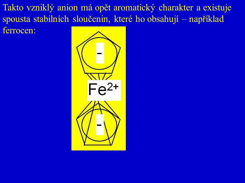 Takto vzniklý anion má opět aromatický charakter a existuje spousta stabilních sloučenin, které ho obsahují – například ferrocen: