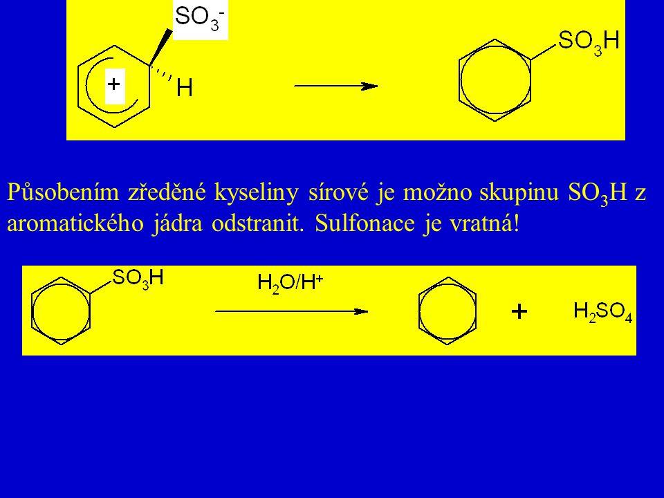 Působením zředěné kyseliny sírové je možno skupinu SO 3 H z aromatického jádra odstranit: Působením zředěné kyseliny sírové je možno skupinu SO 3 H z