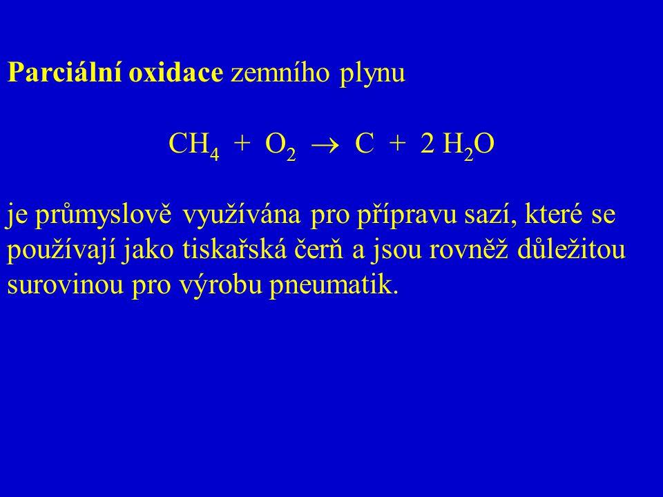 Parciální oxidace zemního plynu CH 4 + O 2  C + 2 H 2 O je průmyslově využívána pro přípravu sazí, které se používají jako tiskařská čerň a jsou rovn