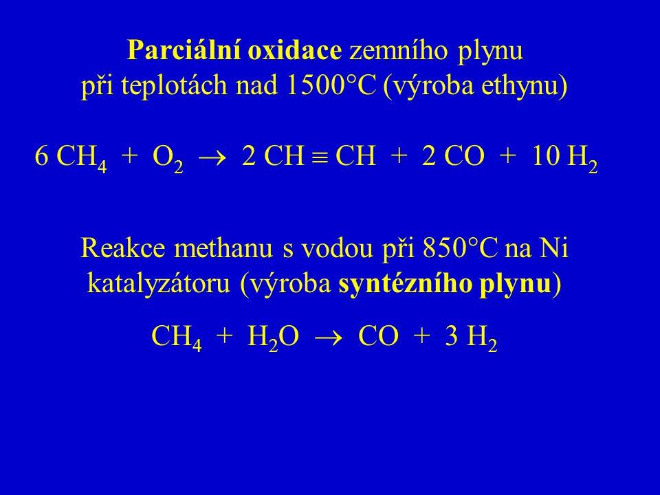 Parciální oxidace zemního plynu při teplotách nad 1500°C (výroba ethynu) 6 CH 4 + O 2  2 CH  CH + 2 CO + 10 H 2 Reakce methanu s vodou při 850°C na