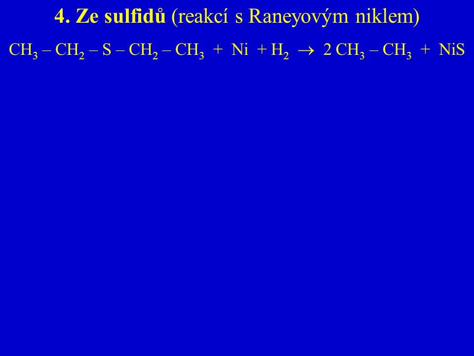 4. Ze sulfidů (reakcí s Raneyovým niklem) CH 3 – CH 2 – S – CH 2 – CH 3 + Ni + H 2  2 CH 3 – CH 3 + NiS
