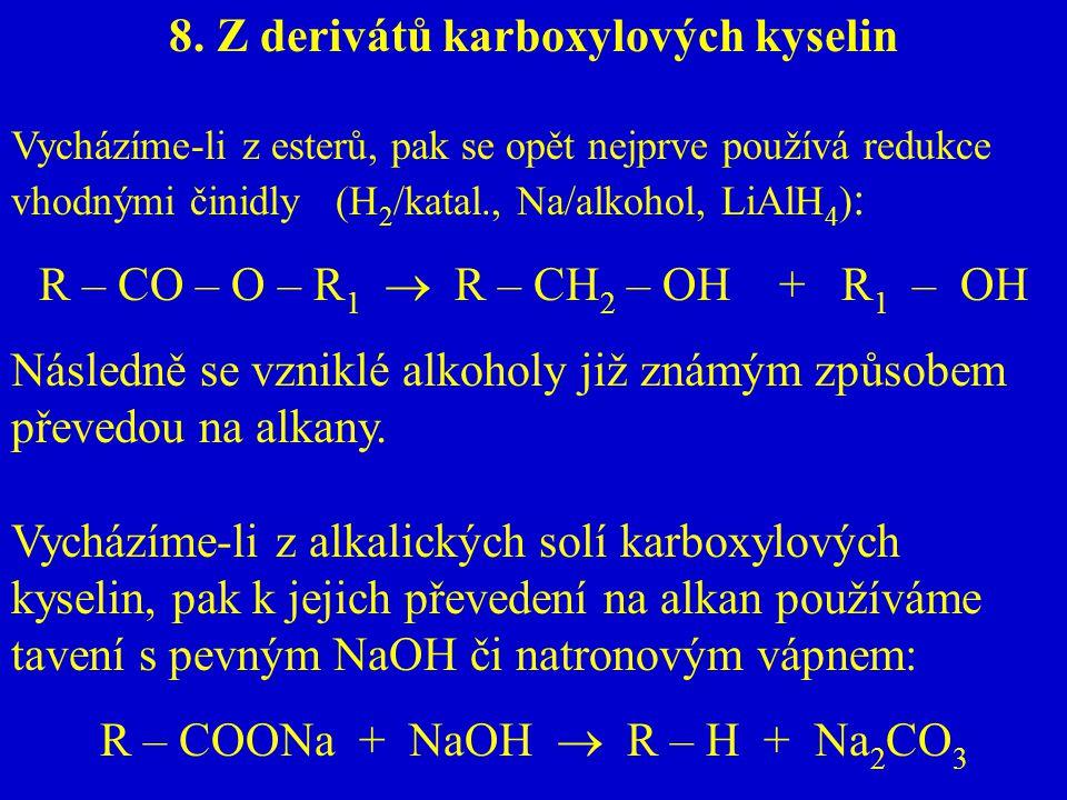 8. Z derivátů karboxylových kyselin Vycházíme-li z esterů, pak se opět nejprve používá redukce vhodnými činidly (H 2 /katal., Na/alkohol, LiAlH 4 ) :