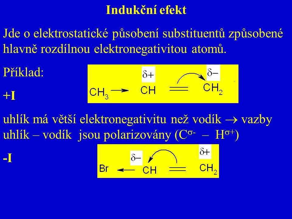 Indukční efekt Jde o elektrostatické působení substituentů způsobené hlavně rozdílnou elektronegativitou atomů. Příklad: +I uhlík má větší elektronega