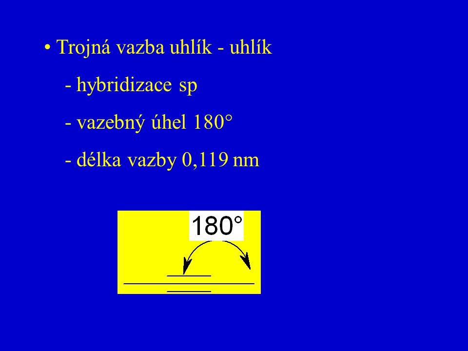 Trojná vazba uhlík - uhlík - hybridizace sp - vazebný úhel 180° - délka vazby 0,119 nm