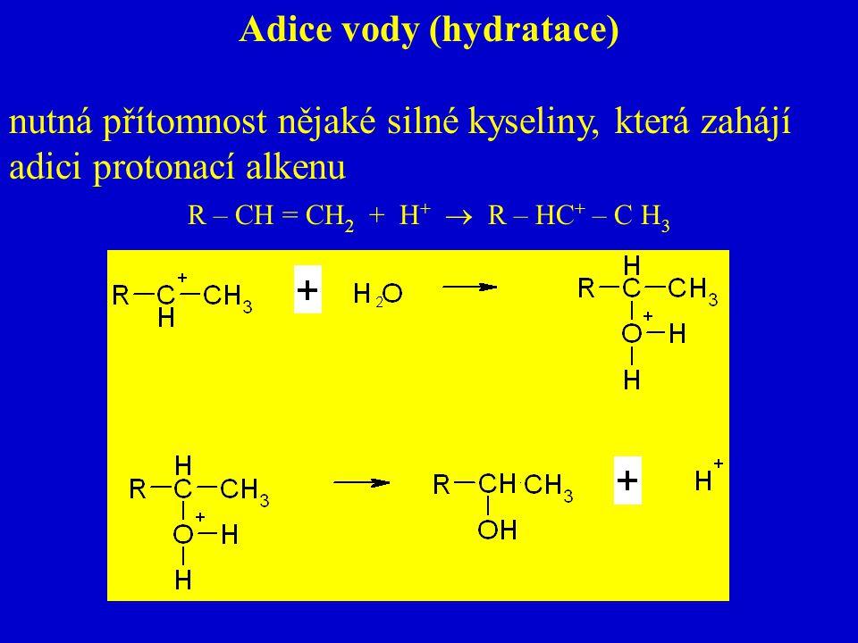 Adice vody (hydratace) nutná přítomnost nějaké silné kyseliny, která zahájí adici protonací alkenu R – CH = CH 2 + H +  R – HC + – C H 3