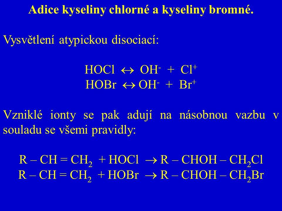 Adice kyseliny chlorné a kyseliny bromné. Vysvětlení atypickou disociací: HOCl  OH - + Cl + HOBr  OH - + Br + Vzniklé ionty se pak adují na násobnou