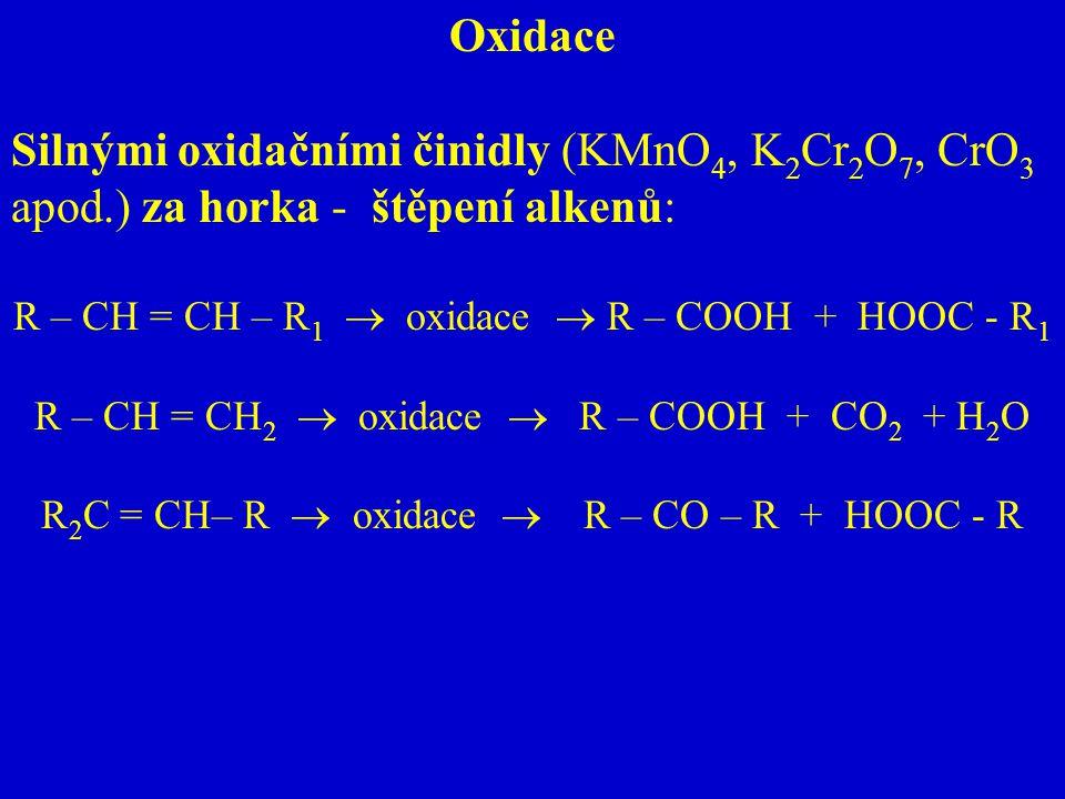 Oxidace Silnými oxidačními činidly (KMnO 4, K 2 Cr 2 O 7, CrO 3 apod.) za horka - štěpení alkenů: R – CH = CH – R 1  oxidace  R – COOH + HOOC - R 1