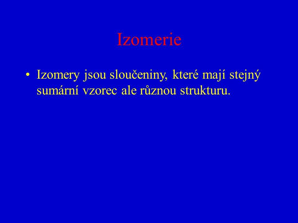 Izomerie Izomery jsou sloučeniny, které mají stejný sumární vzorec ale různou strukturu.