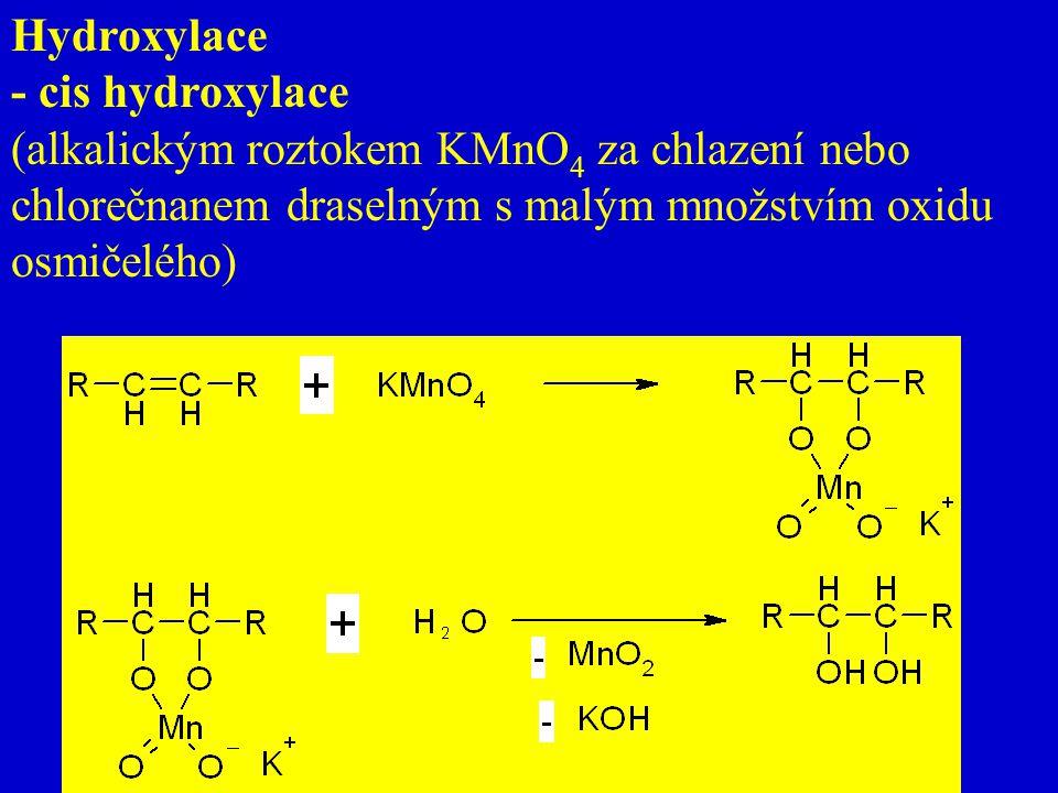 Hydroxylace - cis hydroxylace (alkalickým roztokem KMnO 4 za chlazení nebo chlorečnanem draselným s malým množstvím oxidu osmičelého)