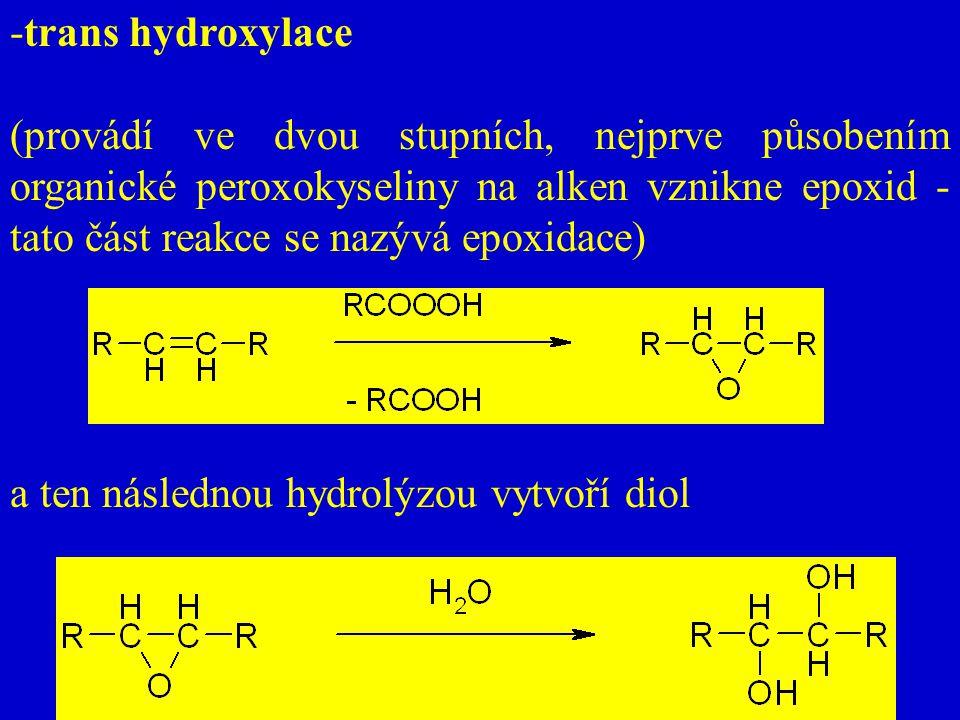 -trans hydroxylace (provádí ve dvou stupních, nejprve působením organické peroxokyseliny na alken vznikne epoxid - tato část reakce se nazývá epoxidac