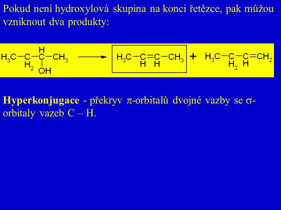 Pokud není hydroxylová skupina na konci řetězce, pak můžou vzniknout dva produkty: Hyperkonjugace - překryv  -orbitalů dvojné vazby se  - orbitaly v