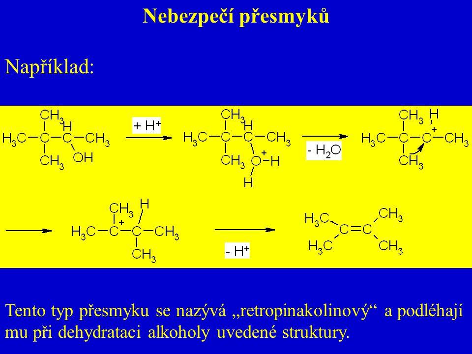 """Nebezpečí přesmyků Například: Tento typ přesmyku se nazývá """"retropinakolinový"""" a podléhají mu při dehydrataci alkoholy uvedené struktury."""