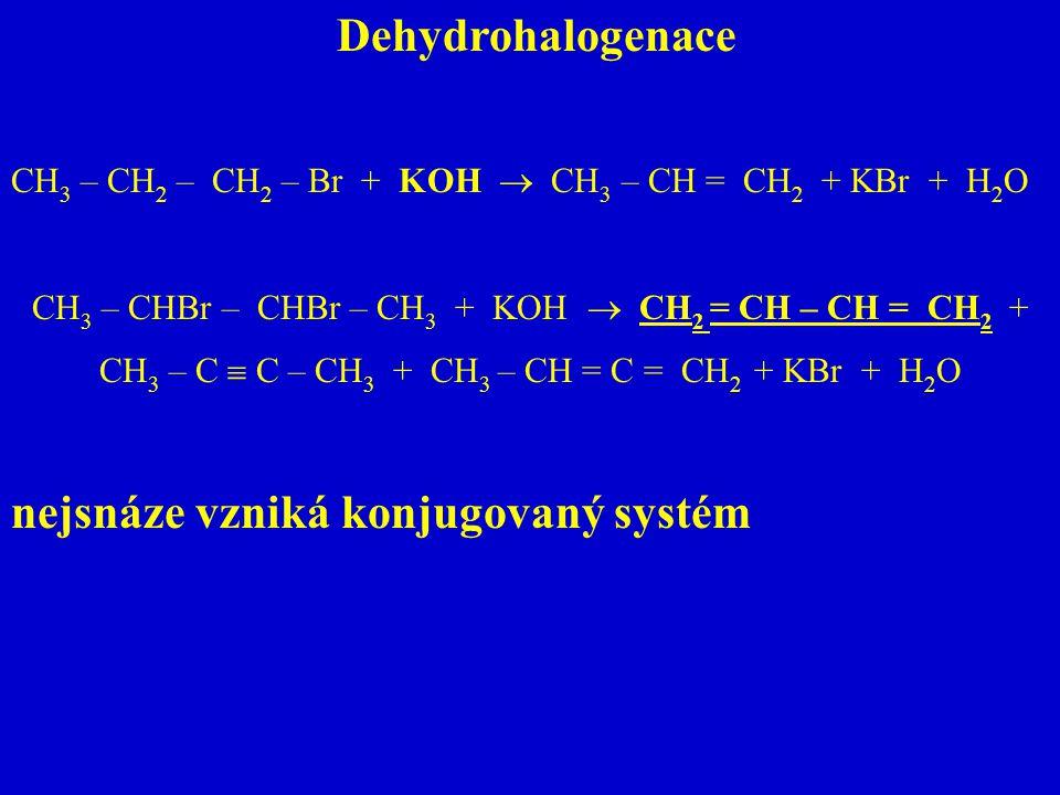 Dehydrohalogenace CH 3 – CH 2 – CH 2 – Br + KOH  CH 3 – CH = CH 2 + KBr + H 2 O CH 3 – CHBr – CHBr – CH 3 + KOH  CH 2 = CH – CH = CH 2 + CH 3 – C 