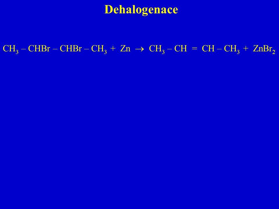 Dehalogenace CH 3 – CHBr – CHBr – CH 3 + Zn  CH 3 – CH = CH – CH 3 + ZnBr 2