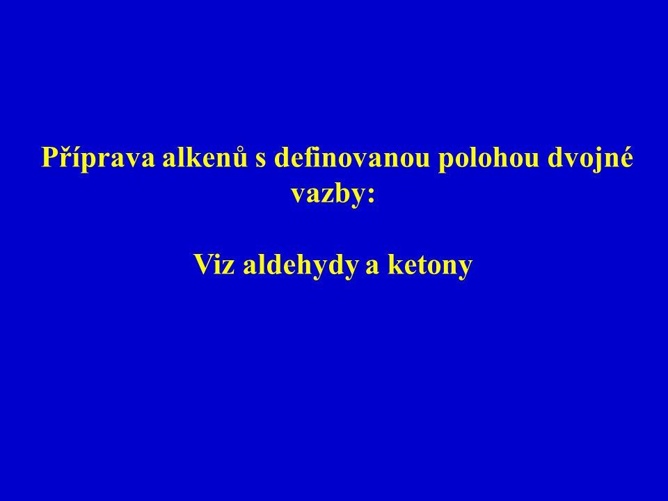 Příprava alkenů s definovanou polohou dvojné vazby: Viz aldehydy a ketony