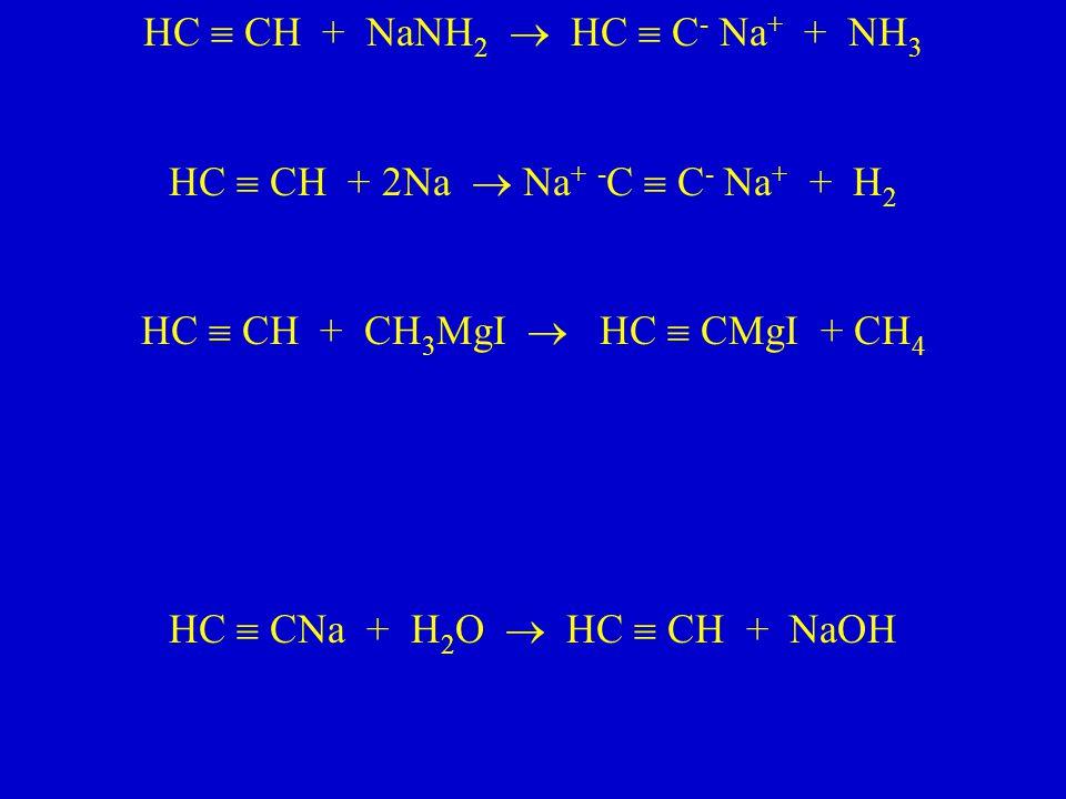 HC  CH + NaNH 2  HC  C - Na + + NH 3 HC  CH + 2Na  Na + - C  C - Na + + H 2 HC  CH + CH 3 MgI  HC  CMgI + CH 4 HC  CNa + H 2 O  HC  CH + N