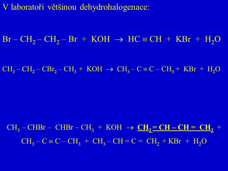 V laboratoři většinou dehydrohalogenace: Br – CH 2 – CH 2 – Br + KOH  HC  CH + KBr + H 2 O CH 3 – CH 2 – CBr 2 – CH 3 + KOH  CH 3 – C  C – CH 3 +