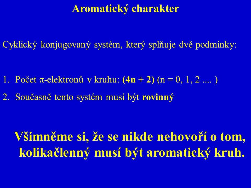 Aromatický charakter Cyklický konjugovaný systém, který splňuje dvě podmínky: 1.Počet  -elektronů v kruhu: (4n + 2) (n = 0, 1, 2.... ) 2.Současně ten