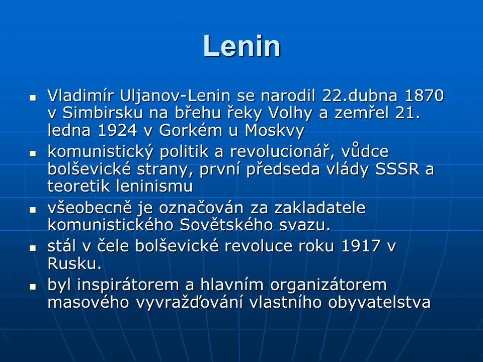 Lenin Vladimír Uljanov-Lenin se narodil 22.dubna 1870 v Simbirsku na břehu řeky Volhy a zemřel 21.